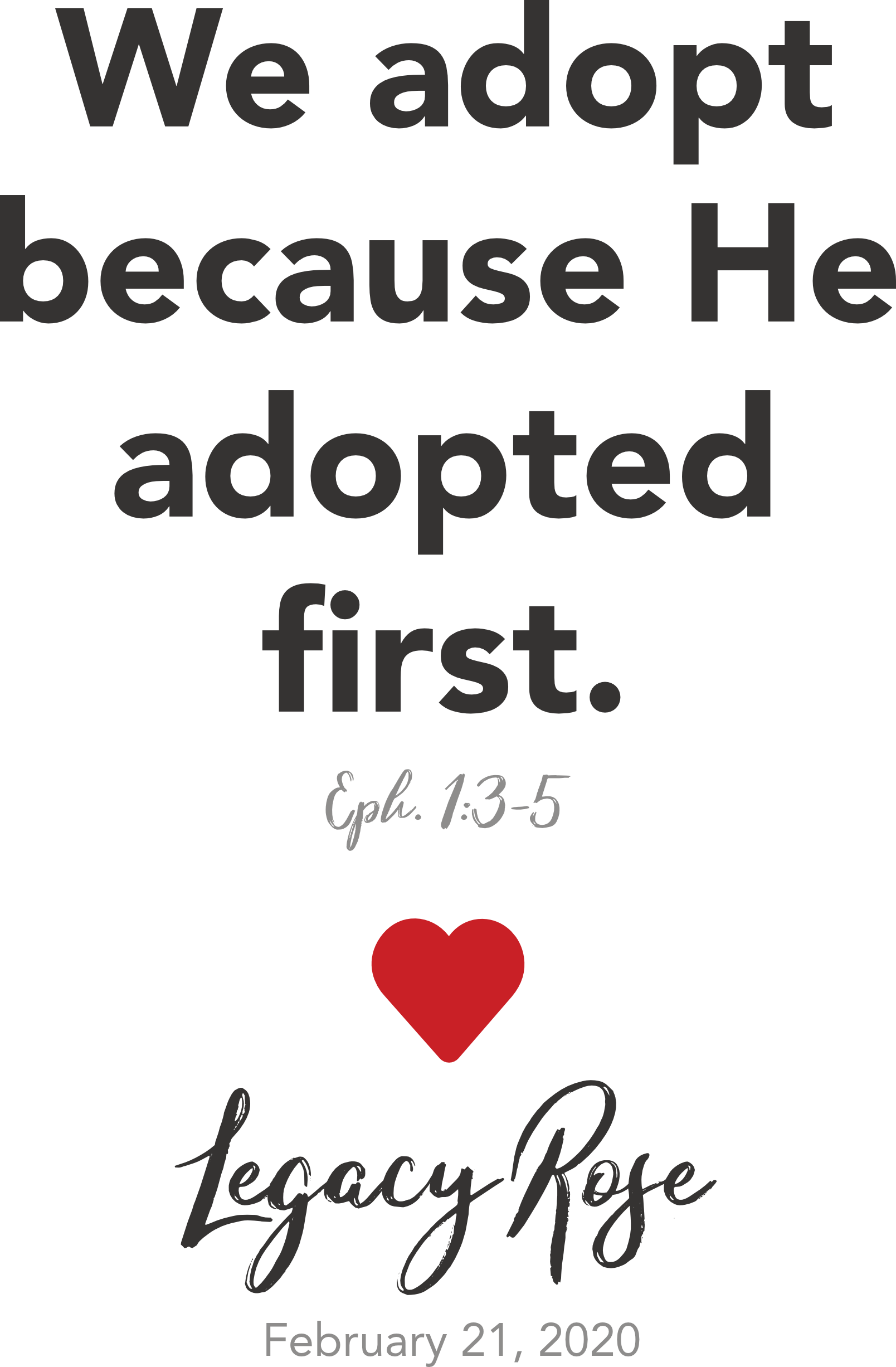 We adopt because He adopted first. Ephesians 1:3-5 ♥ Legacy Rose. February 21, 2020.